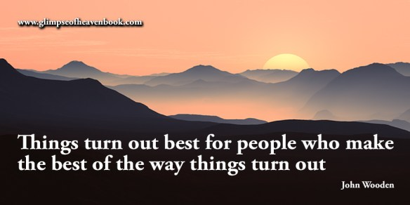Things turn out best for people who make the best of the way things turn out John Wooden