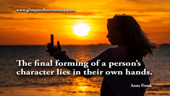 The final forming of a person's character lies in their own hands. Anne Frank