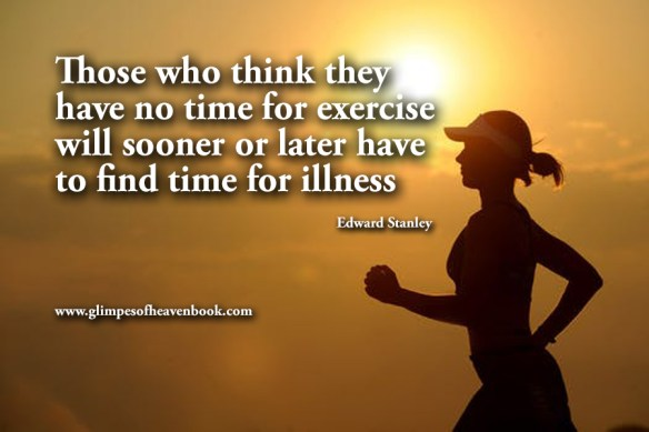 Those who think they have no time for exercise will sooner or later have to find time for illness Edward Stanley