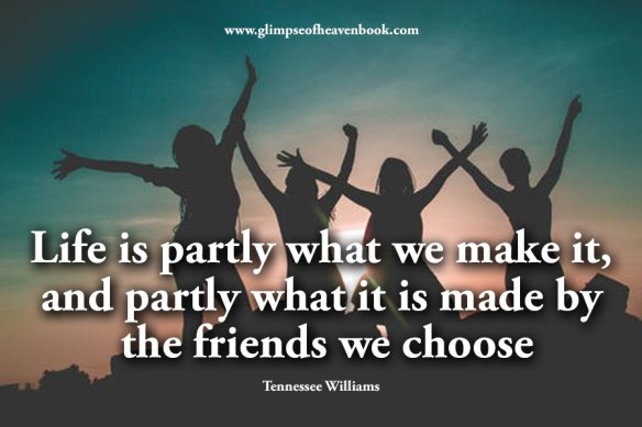 Life is partly what we make it, and partly what it is made by the friends we choose Tennessee Williams