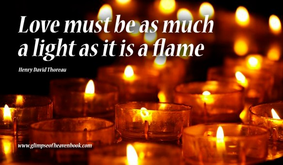 Love must be as much a light as it is a flame Henry David Thoreau
