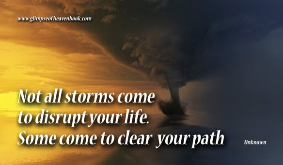 Not all storms come to disrupt your life. Some come to clear your path Unknown