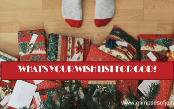 What's Your Wish List for Your Father God: A Repost