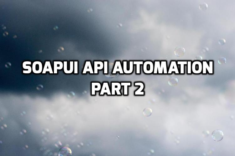 SoapUI Api Automation Part 2