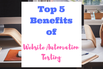 Top 5 Benefits of Website Automation Testing