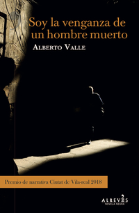 Soy la venganza de un hombre muerto, de Alberto Valle
