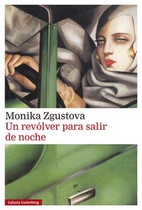 Un revólver para salir de noche, de Monika Zgustova