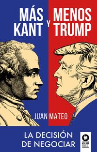 Más Kant y menos Trump- La decisión de negociar de Juan Mateo Diaz
