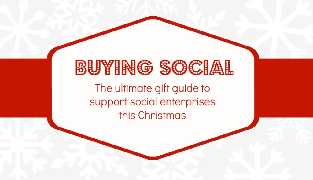 social enterprise christmas gift guide - gifts that give back this holiday season