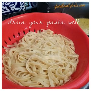 Drain your pasta well.  Don't discard all your pasta water just in case you need more for your sauce!