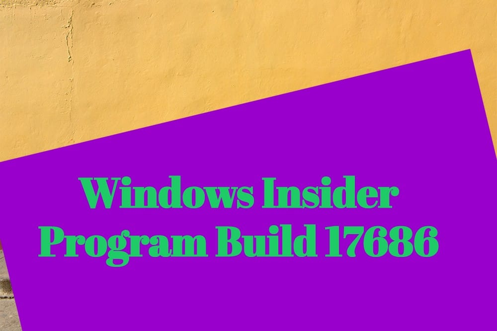Windows Insider Program Build 17686 |  Here's What's New