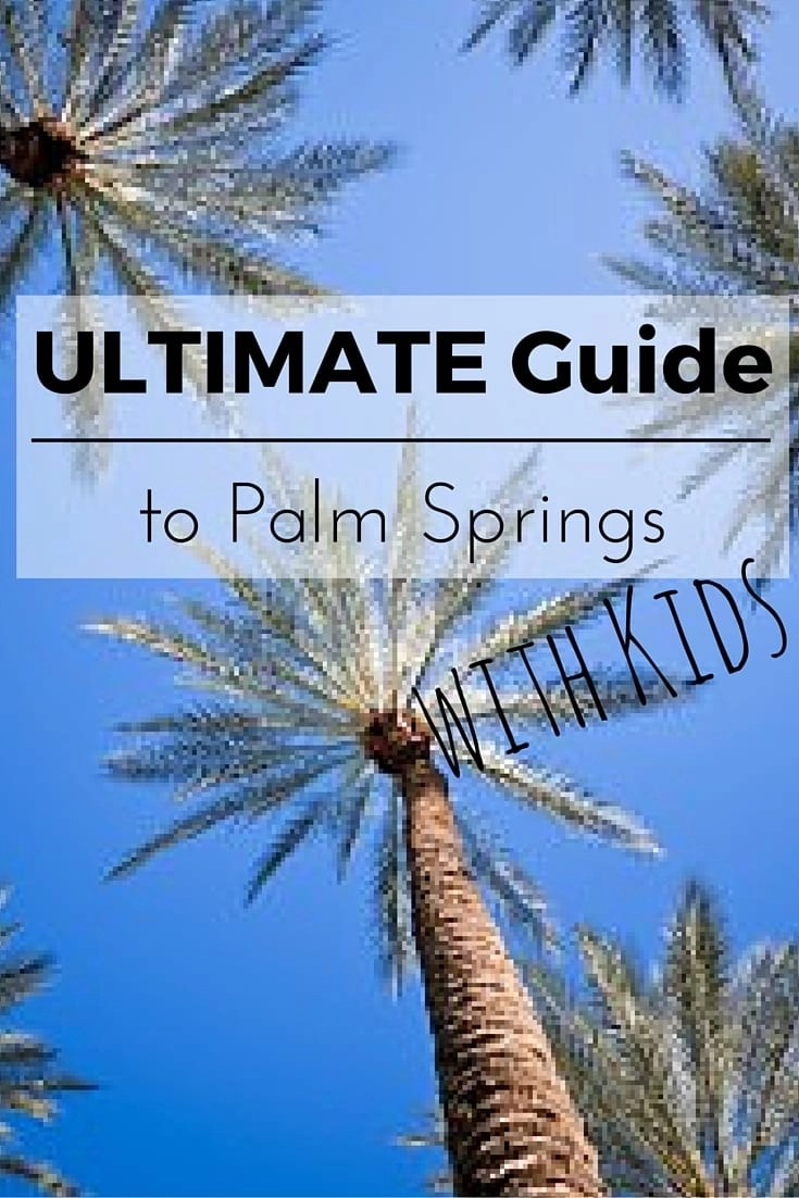 It's the Ultimate Guide to Palm Springs with Kids! Over 20 things to do with the kiddos, plus some delicious places to dine!