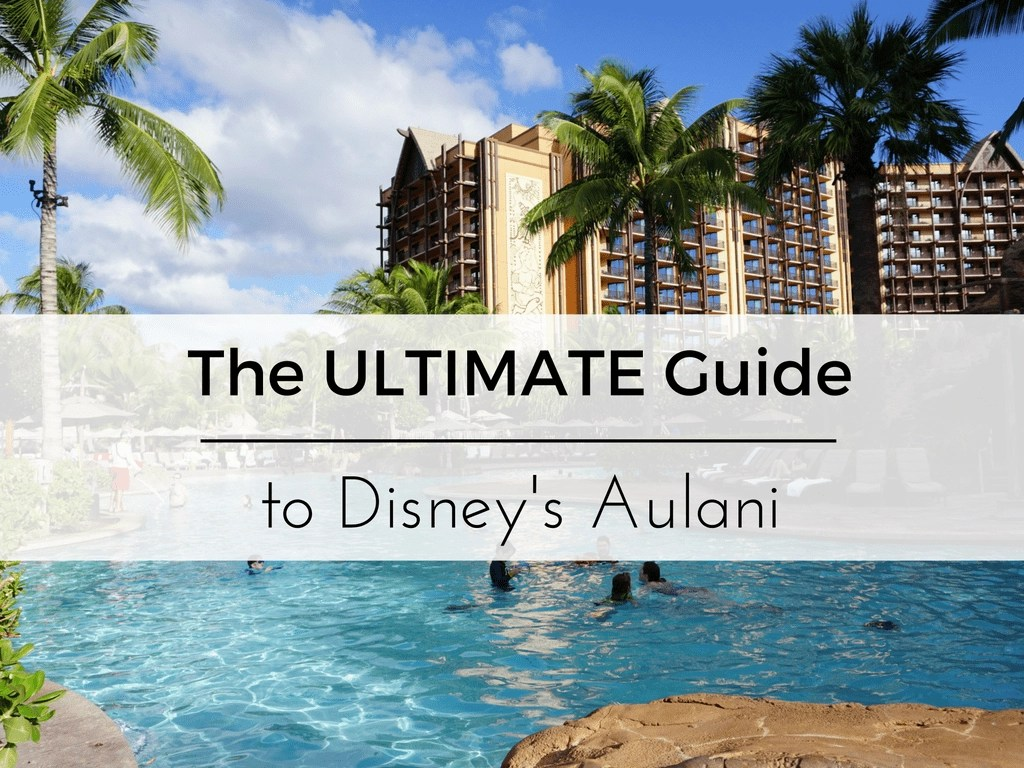The ULTIMATE Guide to Disney's Aulani- Full Aulani Review + Top 10 Tips & Photo Tour