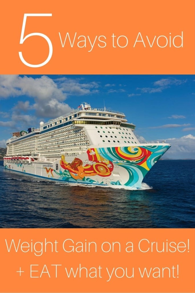 5 Ways to Avoid Gaining Weight on a Cruise and still eat what you want