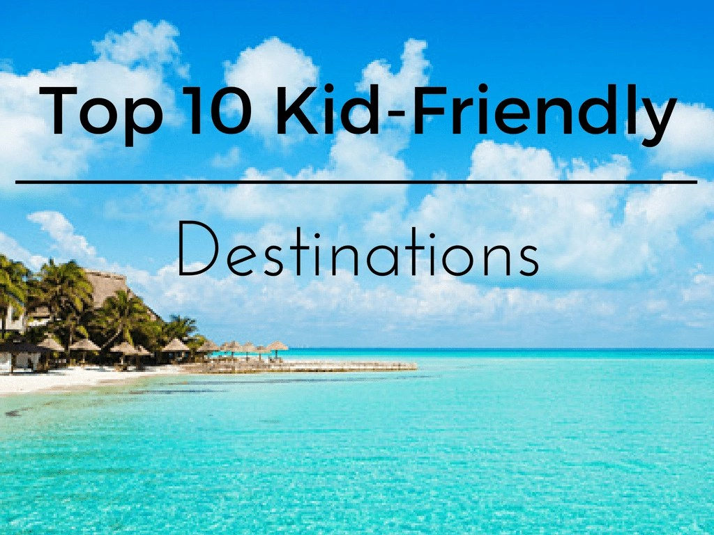 Family Friendly resorts and destinations that we have visited and loved. Find the best family vacation in this list of the top 10 kid-friendly destinations