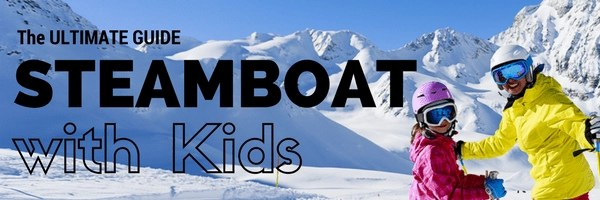 The ULTIMATE Guide To Steamboat Springs with Kids