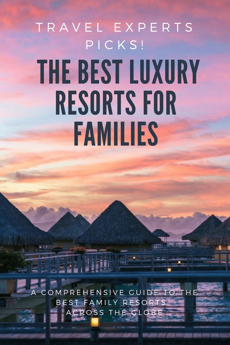 Family Travel Experts chime in on the very best kid-friendly luxury resorts in the world. Did your favorite make the list? #luxurytravel #luxurylifestyle #luxuryresorts #familytravel