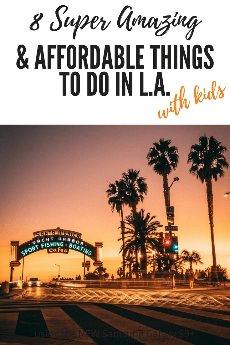 8 Super Amazing & Affordable things to do in L.A. with Kids #losangeles #lawithkids #la