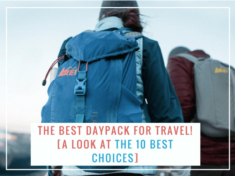 The Best Daypack for Travel - A look at the top 10 choices