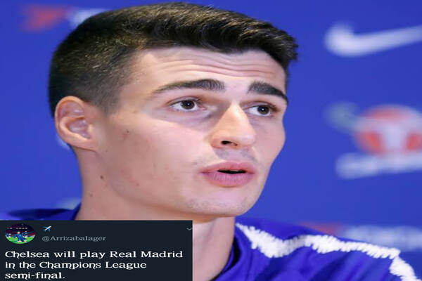 Reactions as Kepa said Chelsea will play Real Madrid in UCL semi-final