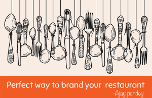 Perfect way to brand your restaurant Ajay Pandey