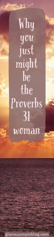 Why you just might be the Proverbs 31 woman: the part about this chapter we overlook. Check it out at gloriousmomblog.com.