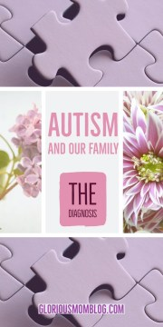Autism and our family: the diagnosis. Being an autism isn't easy, and discovering your child has ASD isn't either. Learn what it was like to find out our child was on the spectrum at gloriousmomblog.com.