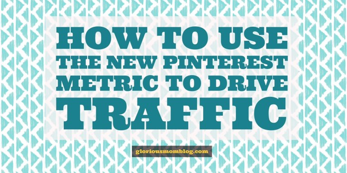 How to use the new Pinterest metric to drive traffic to your blog: an explanation of Pinterest's newest feature, as well as a demonstration of it's best use. This will be a great tool for bloggers! Read all the secrets at gloriousmomblog.com.