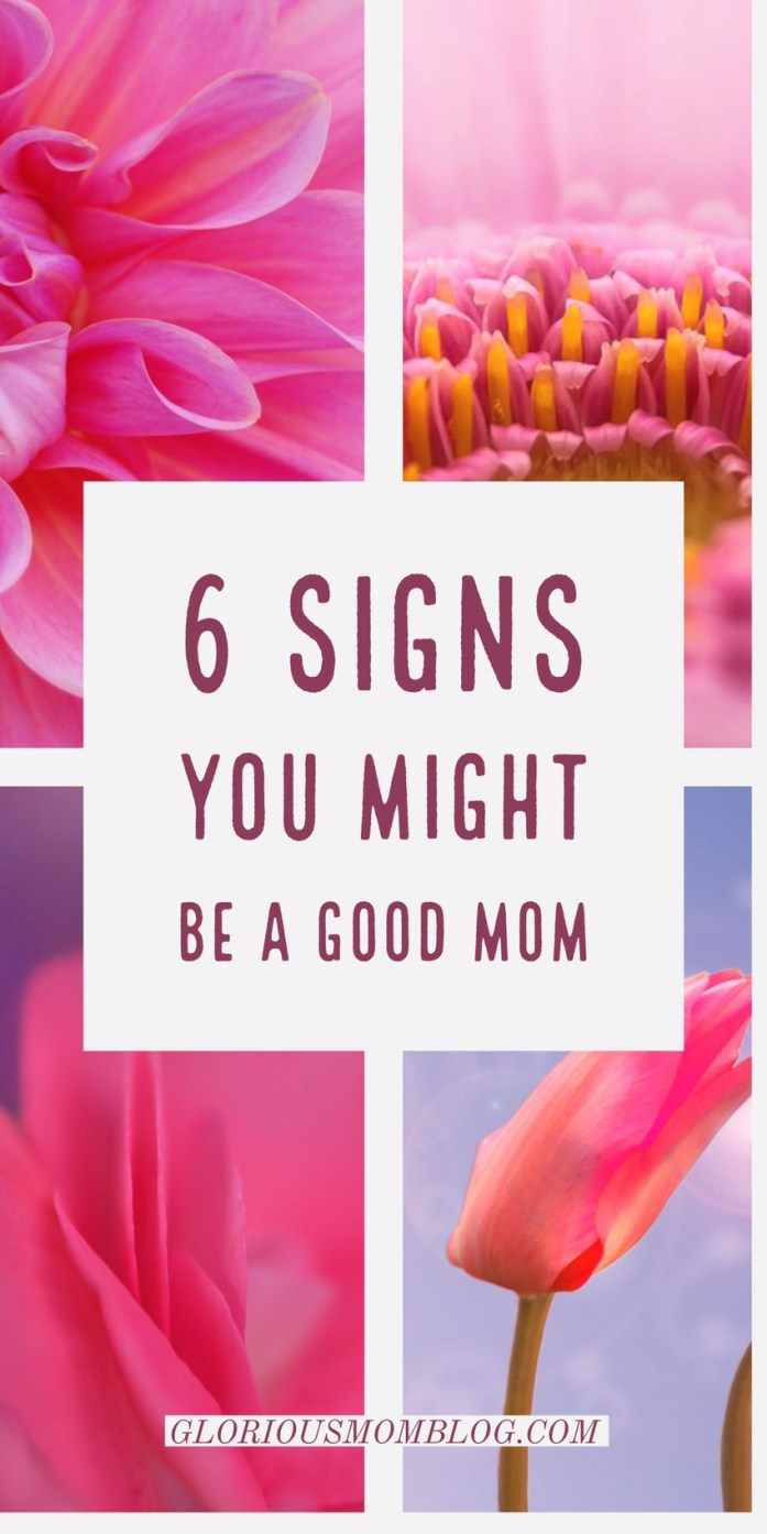 6 signs you might be a good mom. Good mom quotes, good mom quotes encouragement, funny motherhood, parenting humor. Read the post at gloriousmomblog.com.
