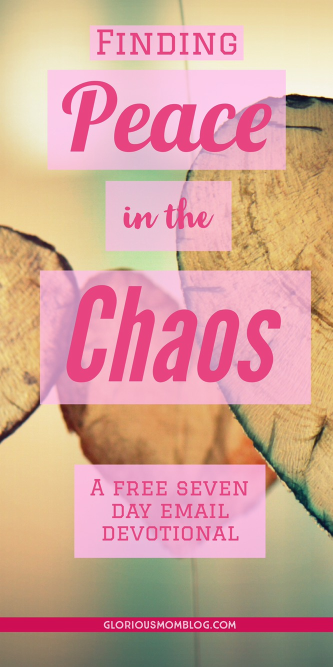 Finding peace in the chaos: a free seven day email devotional. Find freedom from stress and anxiety through prayer and studying the scripture. Sign up at gloriousmomblog.com.
