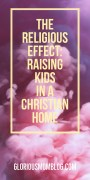 The religious effect: raising kids in a Christian family. All the ways being a Christian has impacted my parenting. Read it at gloriousmomblog.com.
