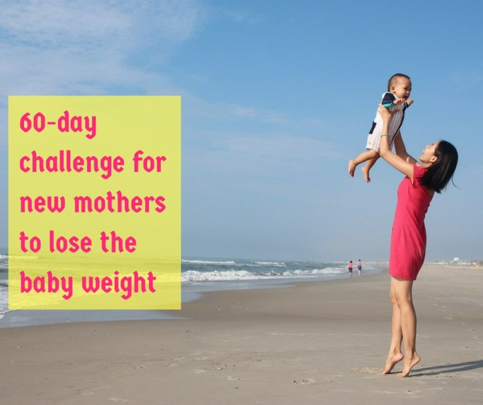 A Weight Loss For New Mothers 60 Day Challenge Are You With Me