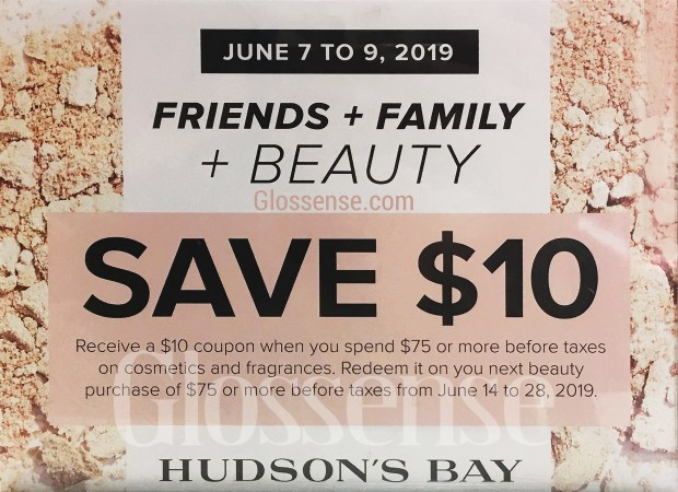 Hudson's Bay Canada The Bay HBC Friends & Family Beauty Bonus Spend 75 In-Store Get 10 Coupon Towards Next Purchase June 7 - 9 2019 Canadian Sale Summer Deals - Glossense