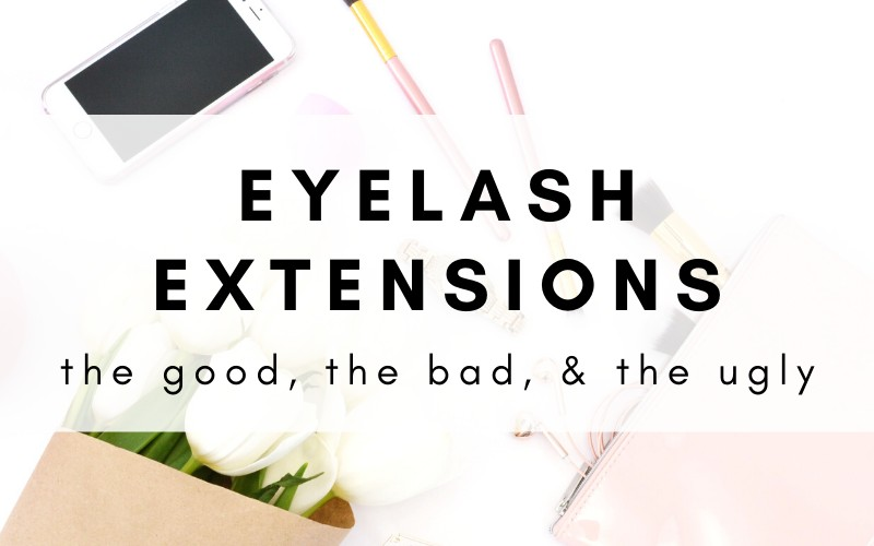 Eyelash Extensions: The Good, The Bad, & The Ugly
