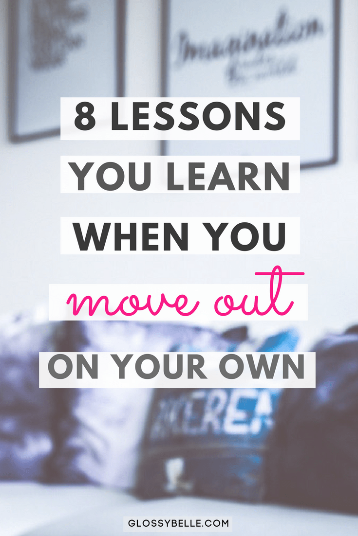 If you're ready to be independent and self-sufficient, read this post to find out the 8 life lessons you'll learn when you move out on your own for the first time. | independence | move out for the first time | adulting 101 #finance #adulting #life #moving #advice #budgeting #savingmoney #apartment