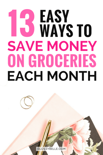 13 Easy Ways To Save Money On Groceries Each Month