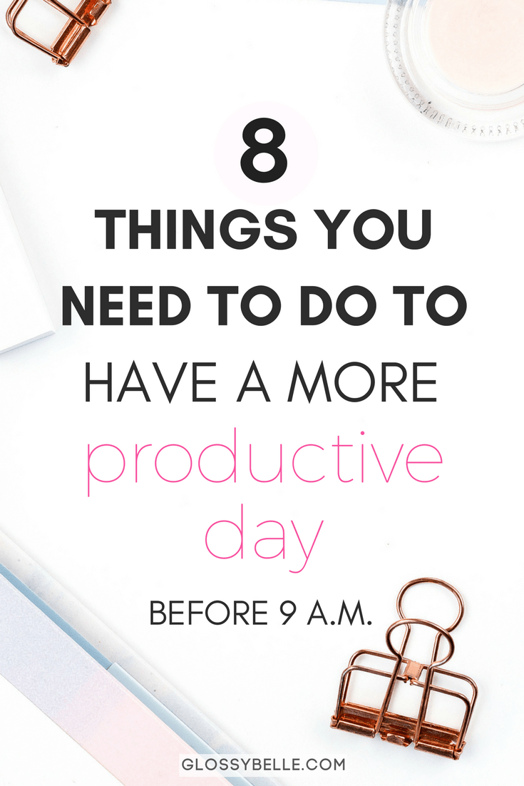 Having a great morning routine & the right positive mindset is so important.Here are 8 things you need to do before 9 AM each morning to have a more productive day. These habits will help boost your productivity levels, get you closer to achieving your goals, and transform your life for the better! #goalsetting #health #wellness #mentalhealth #selfcare #productivity #planner #planning #success