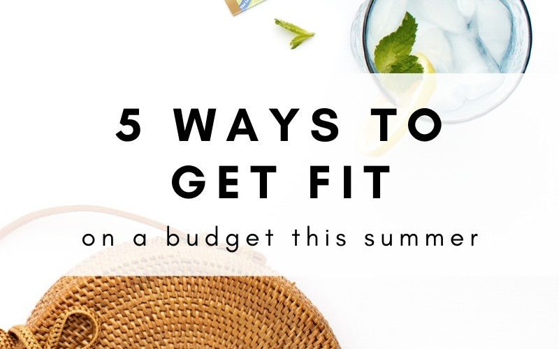 5 Fun Ways To Get Fit On A Budget This Summer