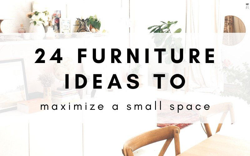 24 Furniture Ideas To Maximize Your Space In A Small Apartment