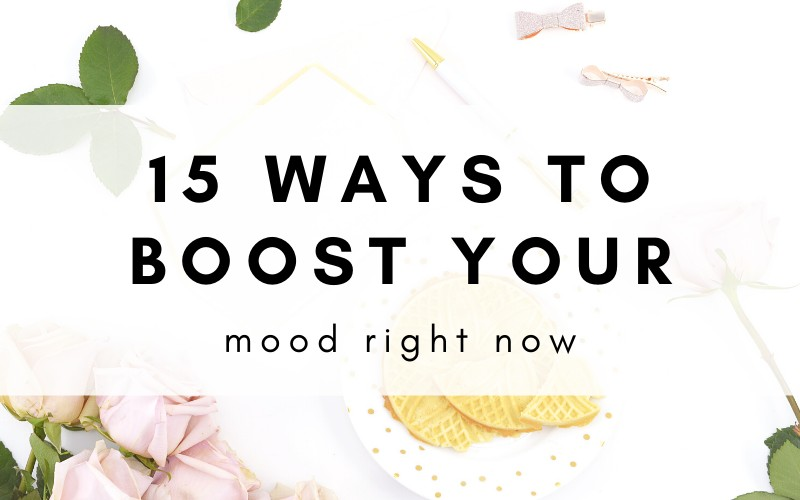 15 Ways To Easily Boost Your Mood Right Now