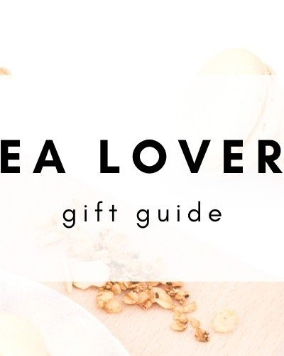 Tea Lovers Gift Guide