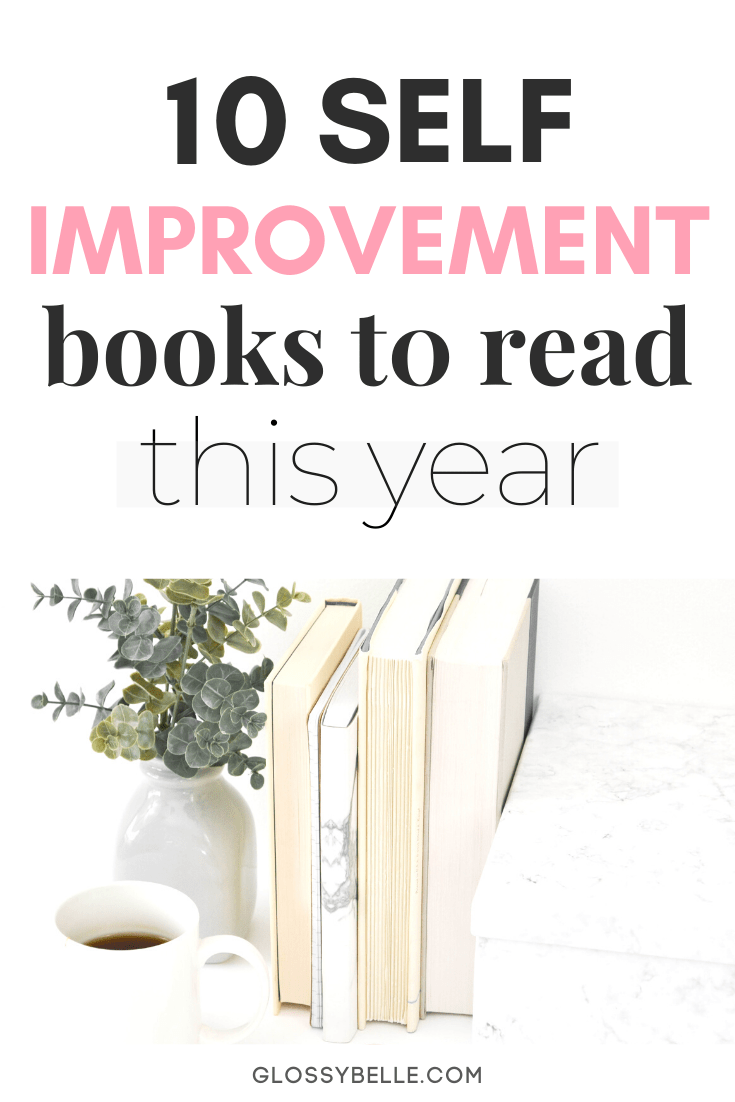 Reading self-help books is a great way to work on personal growth and self-development. Start making the changes that will transform your life this year with this list of 10 self-improvement books to read this year. | personal development | growth mindset | mental health | business tips | motivational books | self transformational books | books to transform your life | self-care | goal setting | productivity | healthy habits | healthy lifestyle | career tips | success tips | inspirational books