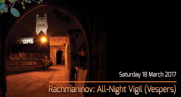 Rachmaninov: All-Night Vigil (Vespers), Saturday 18 March 2017