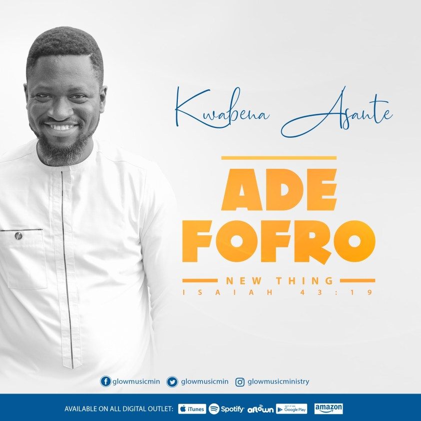 Ade Fofro by Kwabena Asante- Gospel Reggae Song from Glow Music, Ghana, West Africa