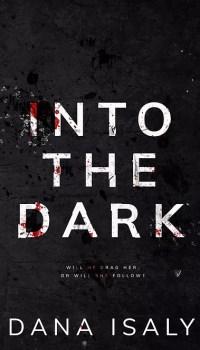 Into The Dark by Dana Isaly