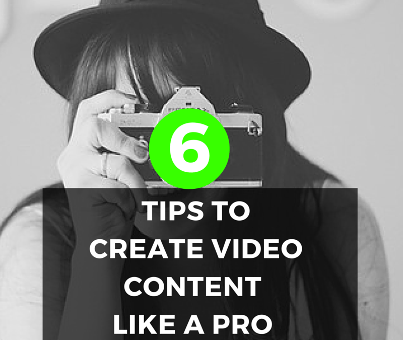 How to create video content like a professional in 6 steps