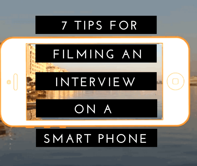 7 Tips for Filming an Interview on a Smartphone