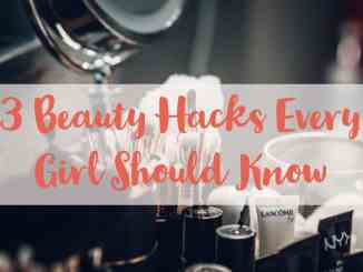 3 Beauty Hacks Every Girl Should Know