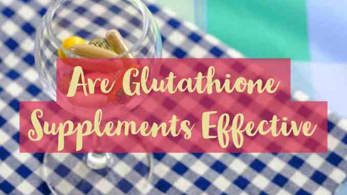 Are Glutathione Supplements Effective
