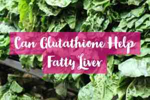 Can Glutathione Help Fatty Liver